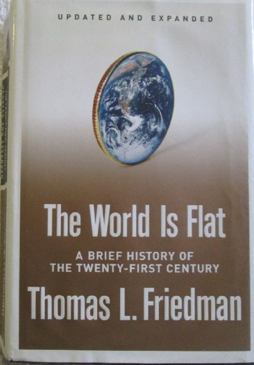 the world is flat: a brief history of the twenty-first century by thomas friedman essay The world is flat 30   thomas friedman  the lecture was an extension of the themes in his 2005 book the world is flat: a brief history of the twenty-first century  thomas l friedman with .