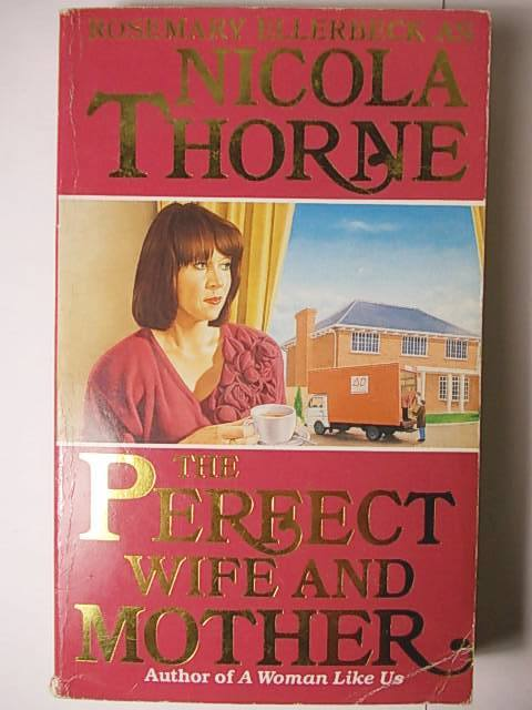 Romance Fiction The Perfect Wife And Mother By Nicola Thorne Was