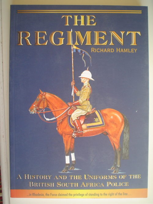 The Regiment: A History and the Uniforms of the British South Africa Police  - Hamley