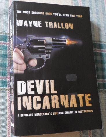 Devil Incarnate: A Depraved Mercenarys Lifelong Swathe of Destruction