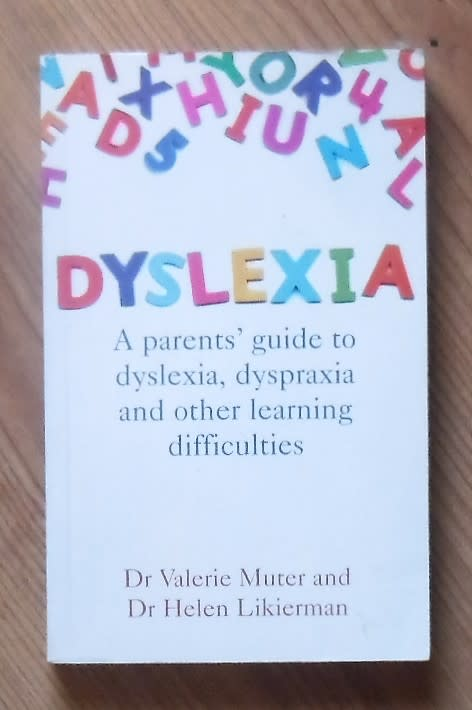 Dyslexia: A parents guide to dyslexia, dyspraxia and other learning difficulties